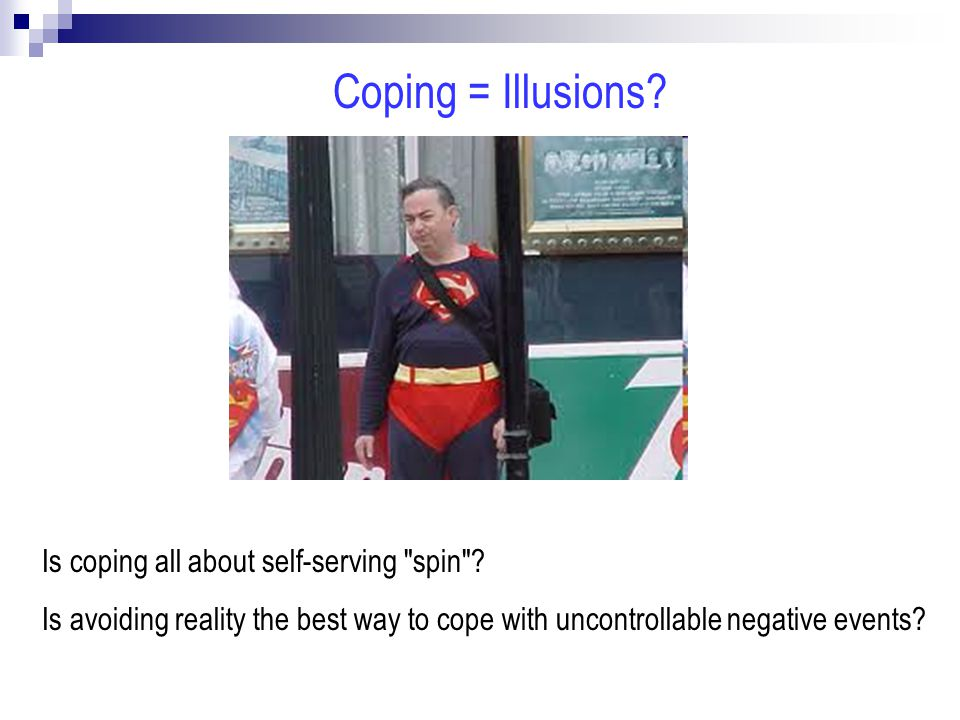 Coping = Illusions. Is coping all about self-serving spin .