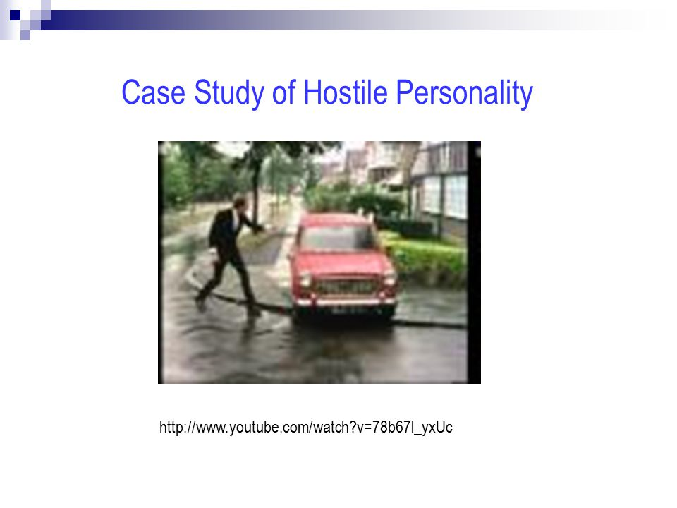 http://www.youtube.com/watch v=78b67l_yxUc Case Study of Hostile Personality