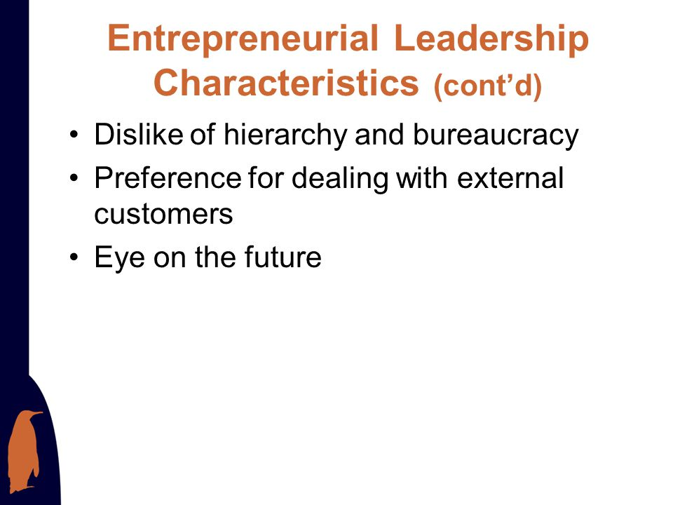 Entrepreneurial Leadership Characteristics Strong achievement drive and sensible risk- taking High degrees of enthusiasm and creativity Tendency to ac