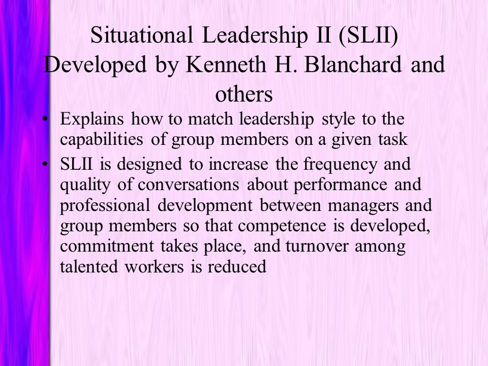 The Hersey-Blanchard Situational Leadership Model The situational leadership model of Paul Hersey and Kenneth H. Blanchard explains how to match the l