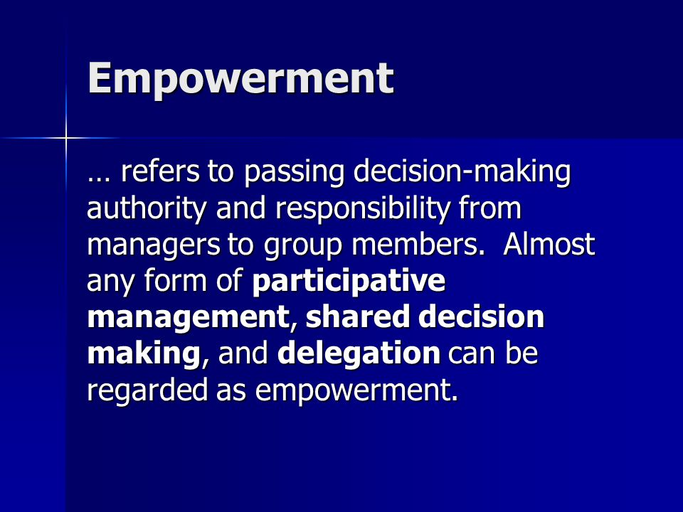 Empowerment refers to passing decision- making authority and responsibility from management to group members. Delegation is the assignment of formal a
