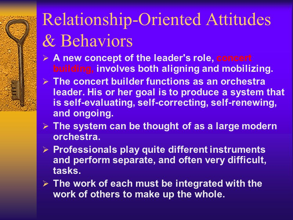 Relationship-Oriented Attitudes & Behaviors  Alignment and Mobilization of People  Getting people pulling in the same direction and working together