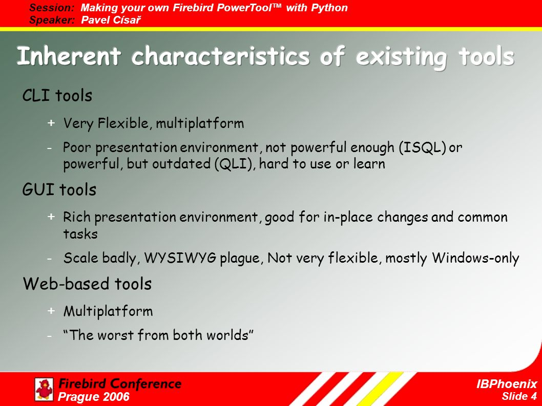 Slide 15 IBPhoenix Prague 2006 Start a project under Firebird umbrella Collect ideas Complete and Enrich the Data Model Commands for common task Finish the GUI front-end, create CLI and web-based one Add SQL documentation into help system Include it in standard Firebird distribution (at least on Windows)