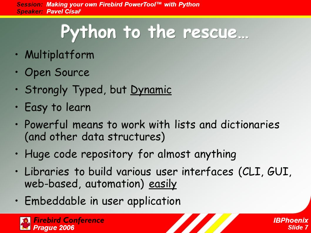 Slide 8 IBPhoenix Prague 2006 Think about interactive console/shell that will give you all power of Python interpreter and will also understand SQL and your own commands, and you can tailor it to your specific needs.