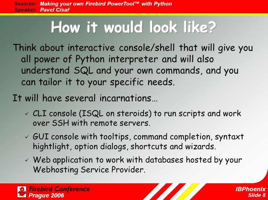 Slide 9 IBPhoenix Prague 2006 Built using Python Interpreter Wrapped into Interactive Console Wrapped into UI