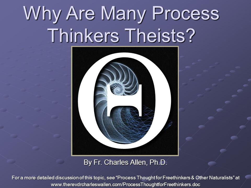 Why Are Many Process Thinkers Theists. By Fr. Charles Allen, Ph.D.