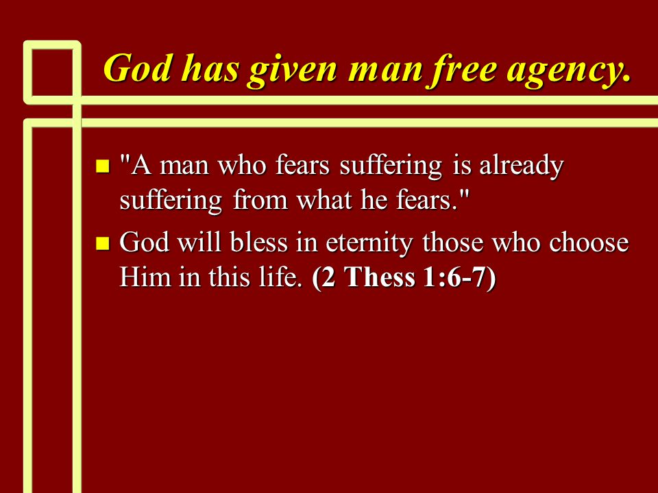 God has given man free agency. n