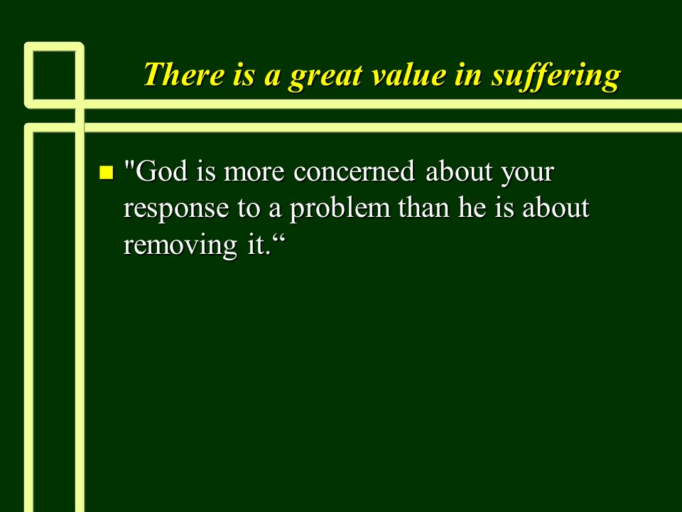 There is a great value in suffering n