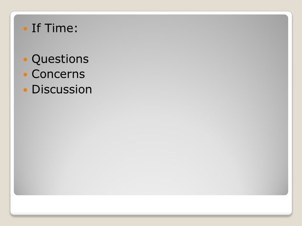 If Time: Questions Concerns Discussion