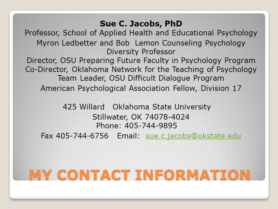 MY CONTACT INFORMATION Sue C. Jacobs, PhD Professor, School of Applied Health and Educational Psychology Myron Ledbetter and Bob Lemon Counseling Psyc