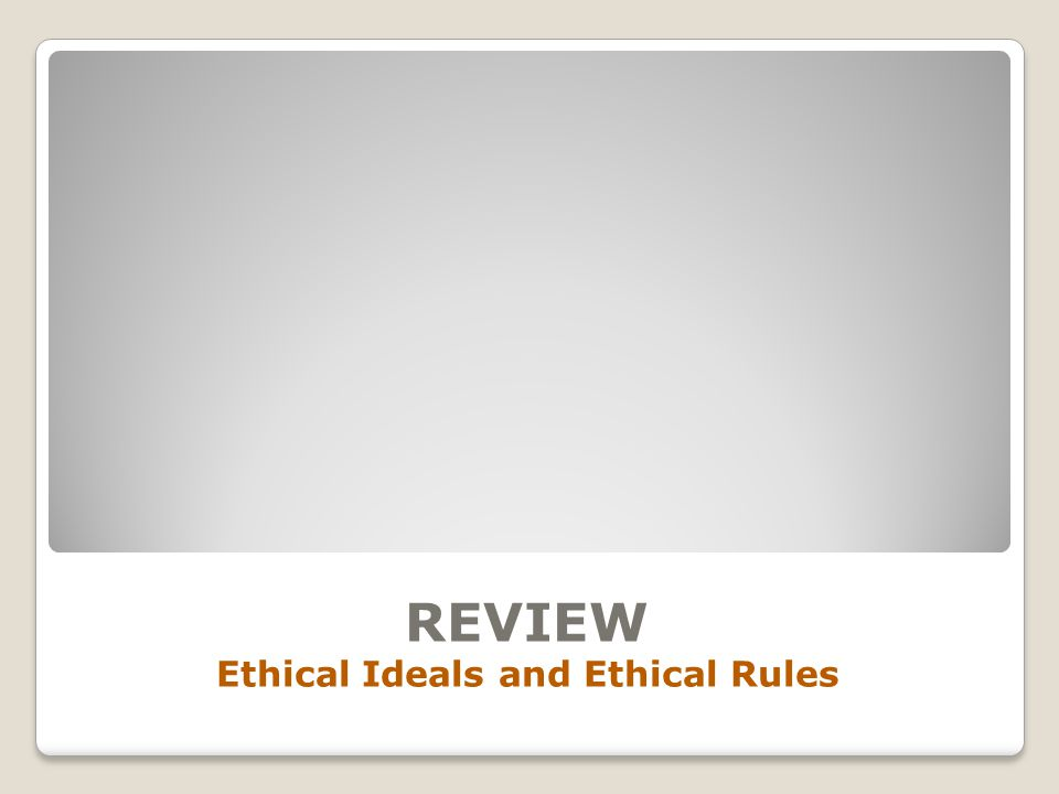 REVIEW Ethical Ideals and Ethical Rules