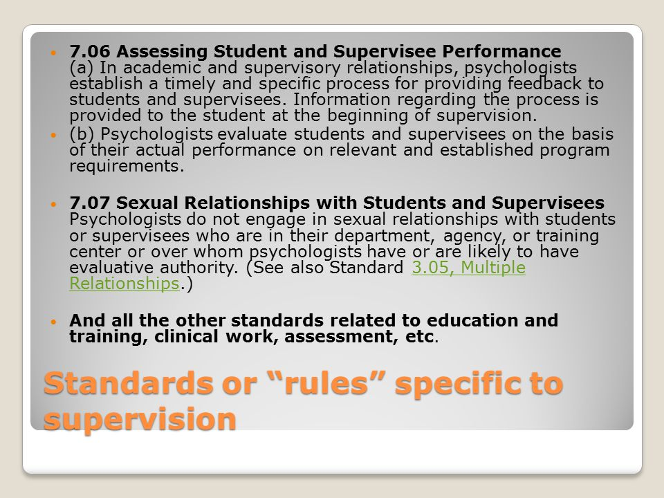 "Standards or ""rules"" specific to supervision 7.06 Assessing Student and Supervisee Performance (a) In academic and supervisory relationships, psycholo"