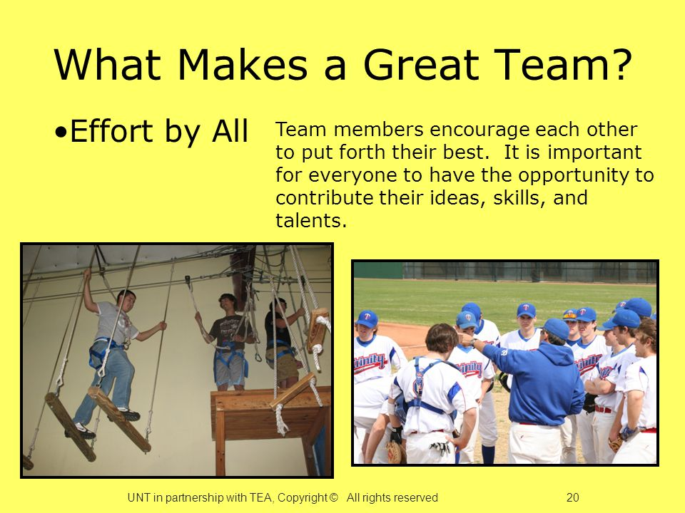 What Makes a Great Team. Effort by All Team members encourage each other to put forth their best.