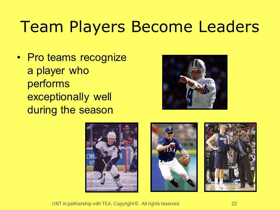 Team Players Become Leaders Pro teams recognize a player who performs exceptionally well during the season UNT in partnership with TEA, Copyright © All rights reserved 22