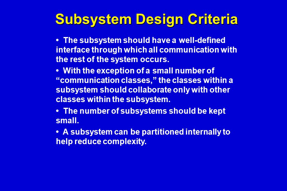 Subsystem Design Criteria The subsystem should have a well-defined interface through which all communication with the rest of the system occurs. With