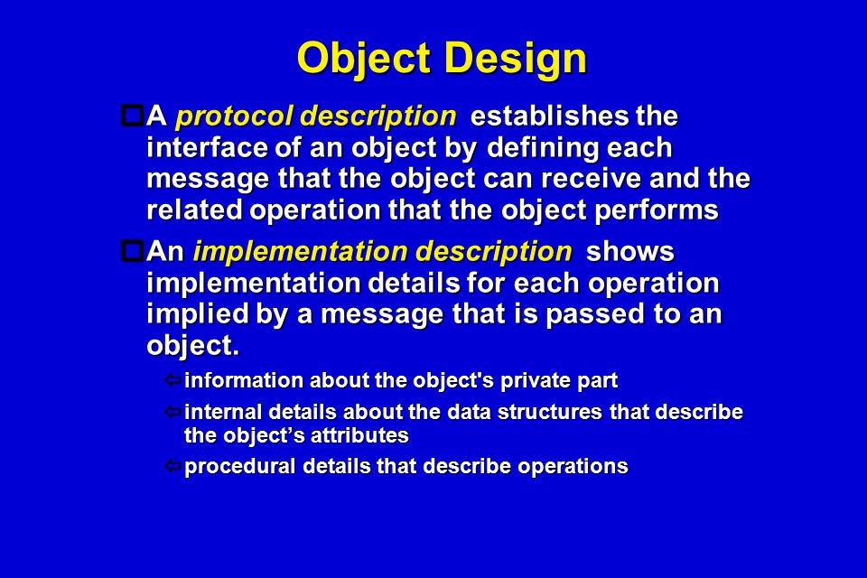Object Design  A protocol description establishes the interface of an object by defining each message that the object can receive and the related ope