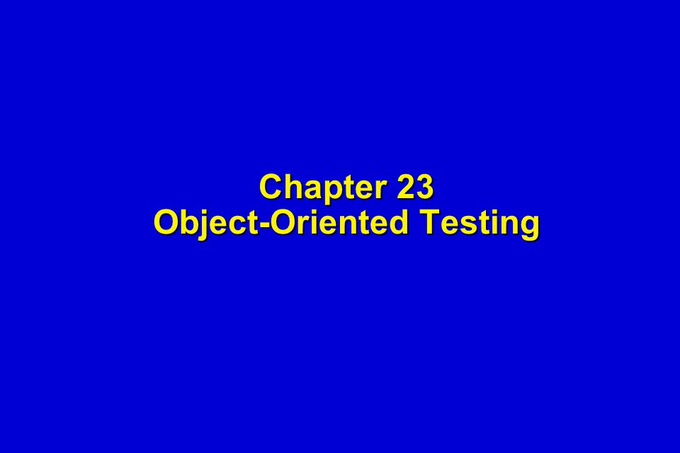 Chapter 23 Object-Oriented Testing