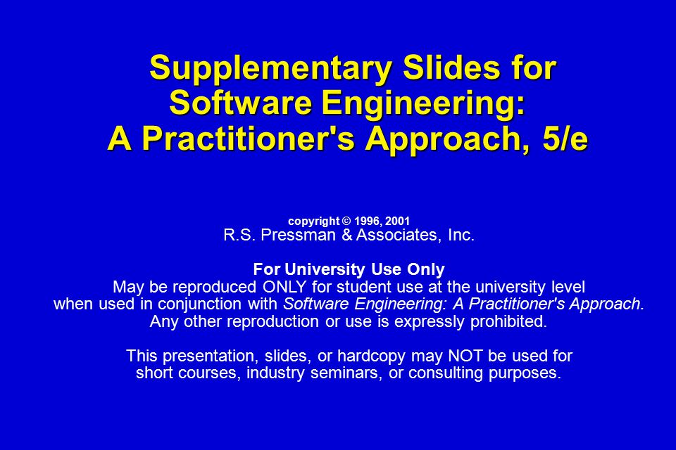 Supplementary Slides for Software Engineering: A Practitioner's Approach, 5/e Supplementary Slides for Software Engineering: A Practitioner's Approach