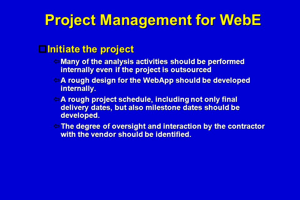 Project Management for WebE  Initiate the project  Many of the analysis activities should be performed internally even if the project is outsourced