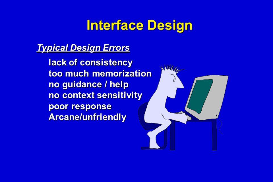 Interface Design lack of consistency too much memorization no guidance / help no context sensitivity poor response Arcane/unfriendly Typical Design Er