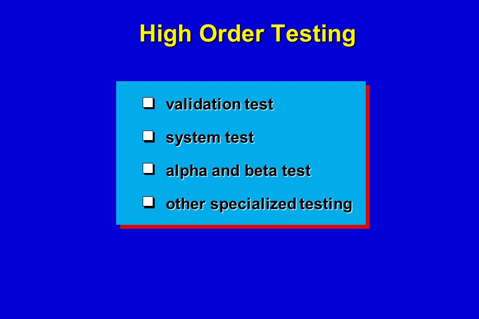 High Order Testing validation test system test alpha and beta test other specialized testing