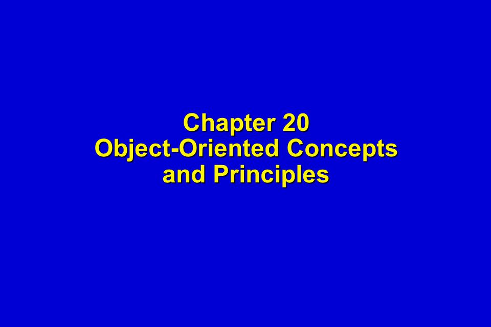 Chapter 20 Object-Oriented Concepts and Principles