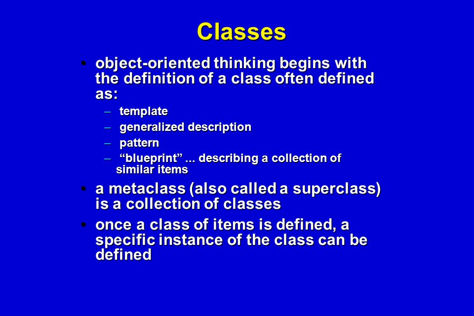 Classes object-oriented thinking begins with the definition of a class often defined as:object-oriented thinking begins with the definition of a class