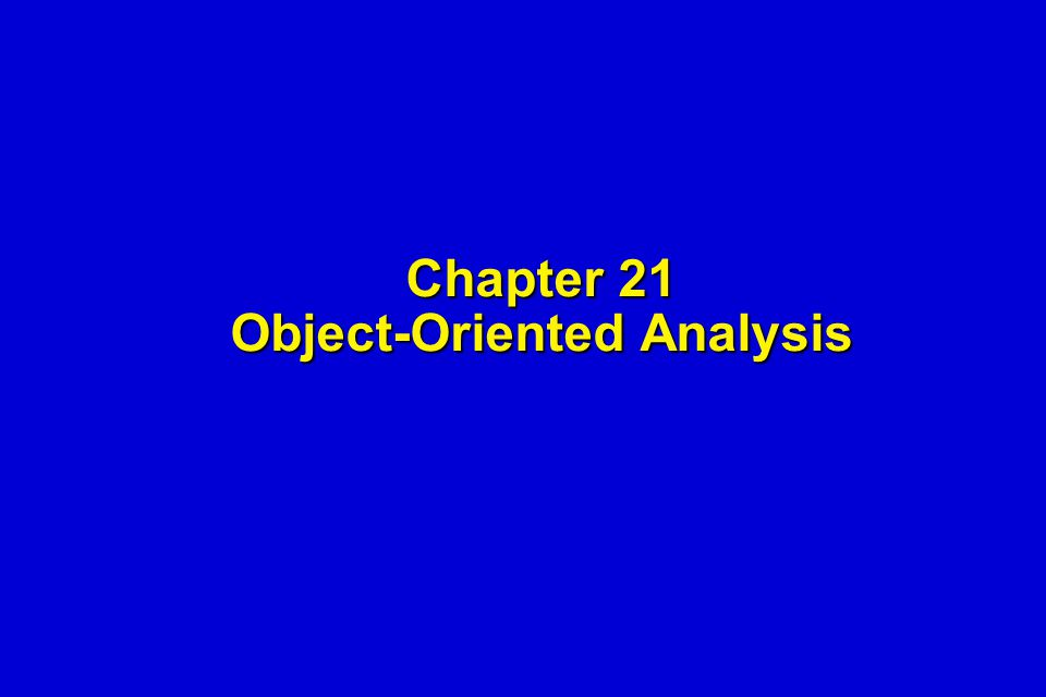 Chapter 21 Object-Oriented Analysis