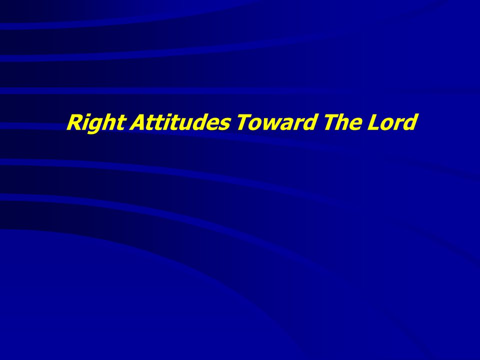 Right Attitudes Toward The Lord