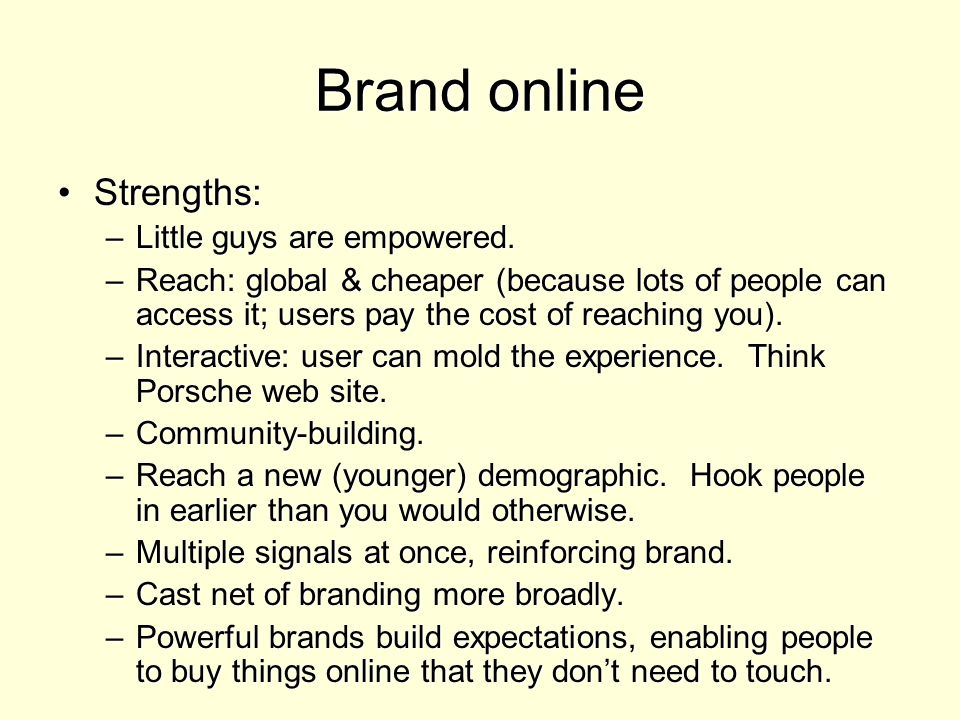Brand online Strengths:Strengths: –Little guys are empowered.
