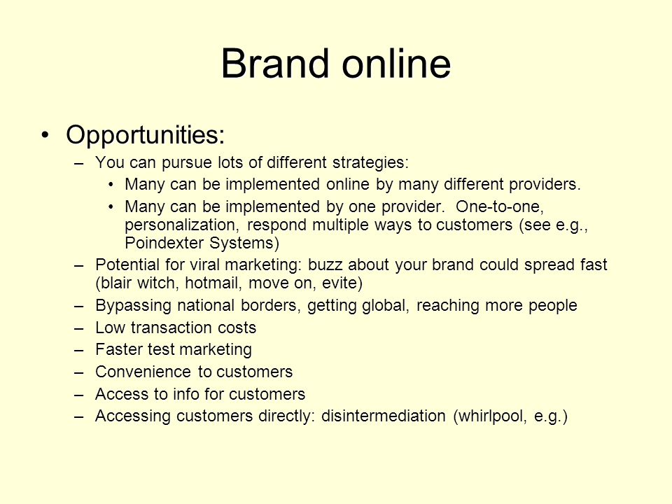 Brand online Opportunities:Opportunities: –You can pursue lots of different strategies: Many can be implemented online by many different providers.Many can be implemented online by many different providers.