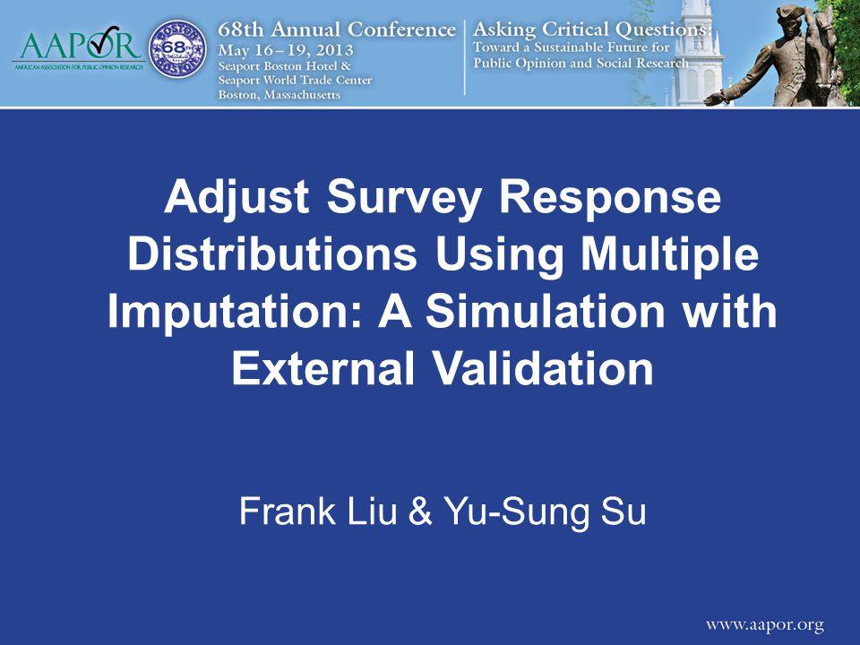 Adjust Survey Response Distributions Using Multiple Imputation: A Simulation with External Validation Frank Liu & Yu-Sung Su