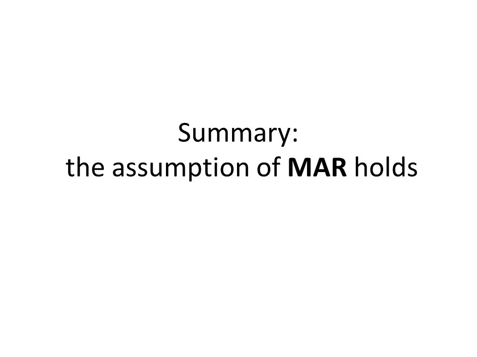 Summary: the assumption of MAR holds