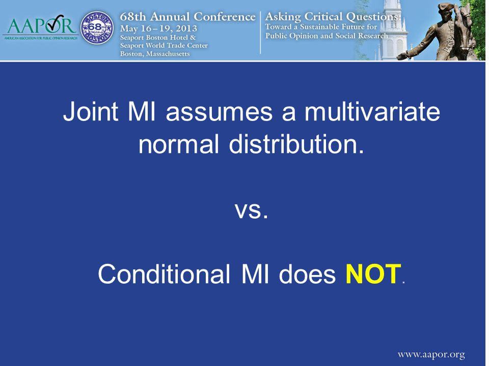 Joint MI assumes a multivariate normal distribution. vs. Conditional MI does NOT.