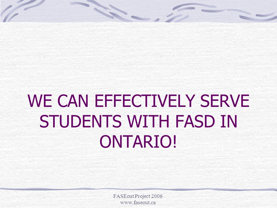 FASEout Project 2006 www.faseout.ca Then Why Diagnose FASD.