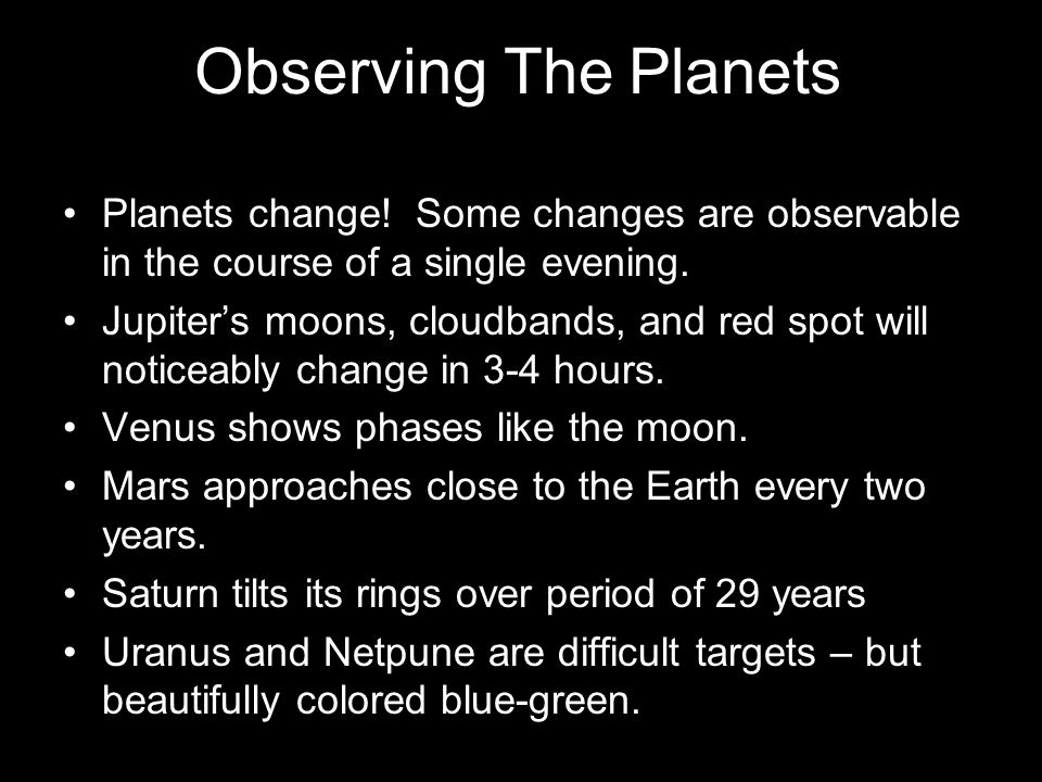 Planets change. Some changes are observable in the course of a single evening.