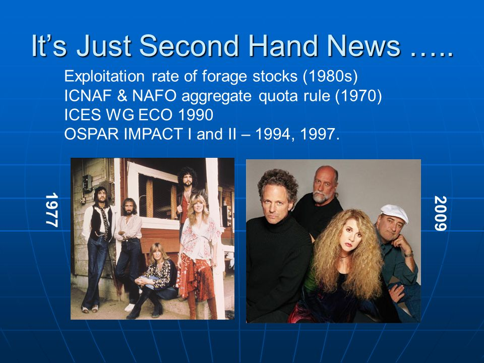 It's Just Second Hand News ….. Exploitation rate of forage stocks (1980s) ICNAF & NAFO aggregate quota rule (1970) ICES WG ECO 1990 OSPAR IMPACT I and