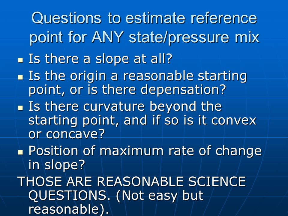 Questions to estimate reference point for ANY state/pressure mix Is there a slope at all.