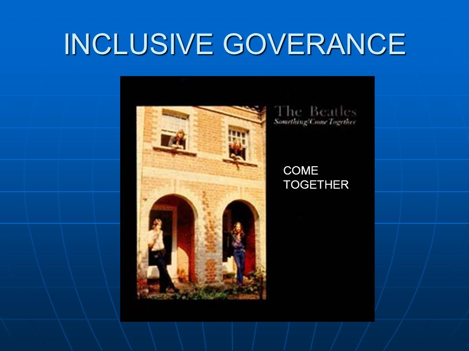 INCLUSIVE GOVERANCE COME TOGETHER