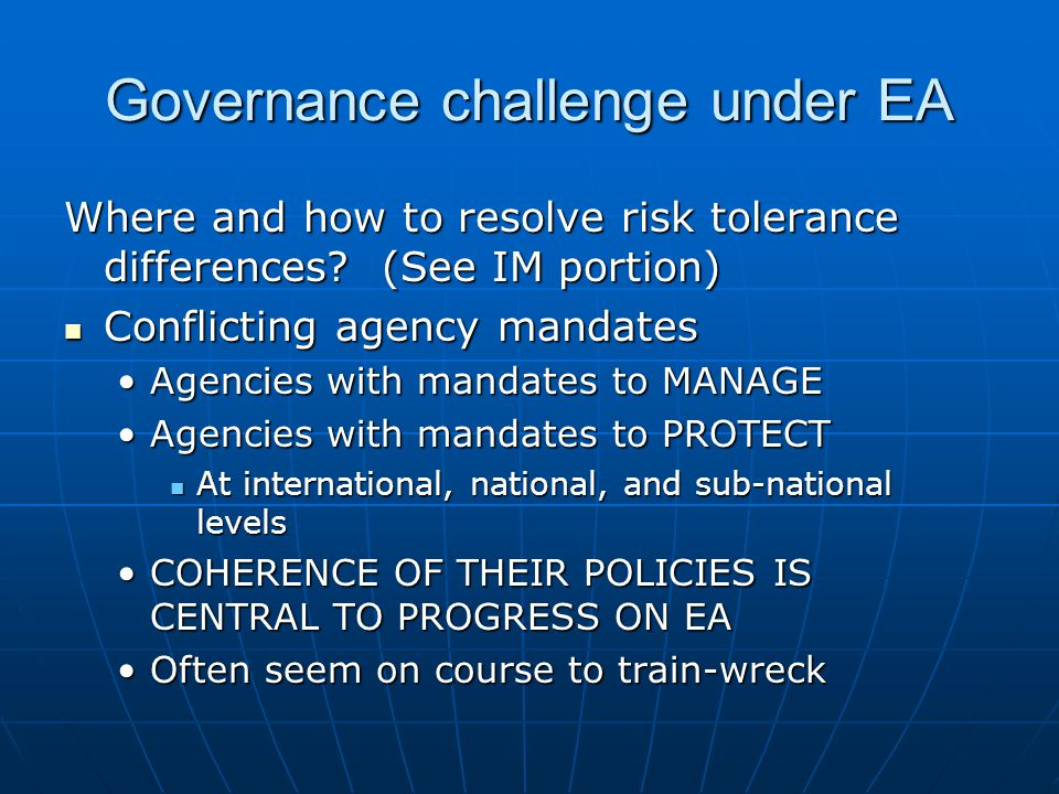 Governance challenge under EA Where and how to resolve risk tolerance differences.