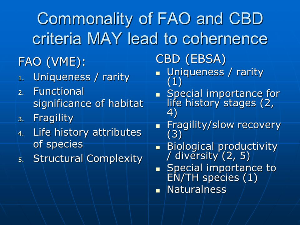 Commonality of FAO and CBD criteria MAY lead to cohernence FAO (VME): 1.