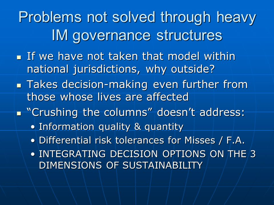Problems not solved through heavy IM governance structures If we have not taken that model within national jurisdictions, why outside.