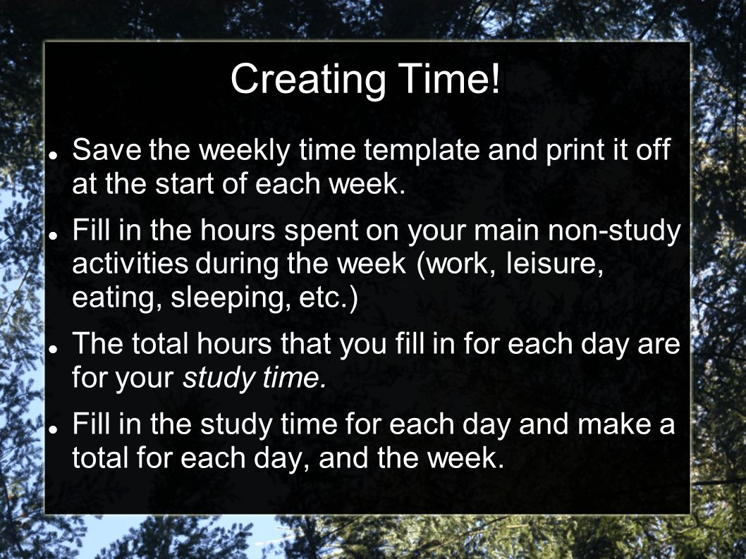 Creating Time. Save the weekly time template and print it off at the start of each week.