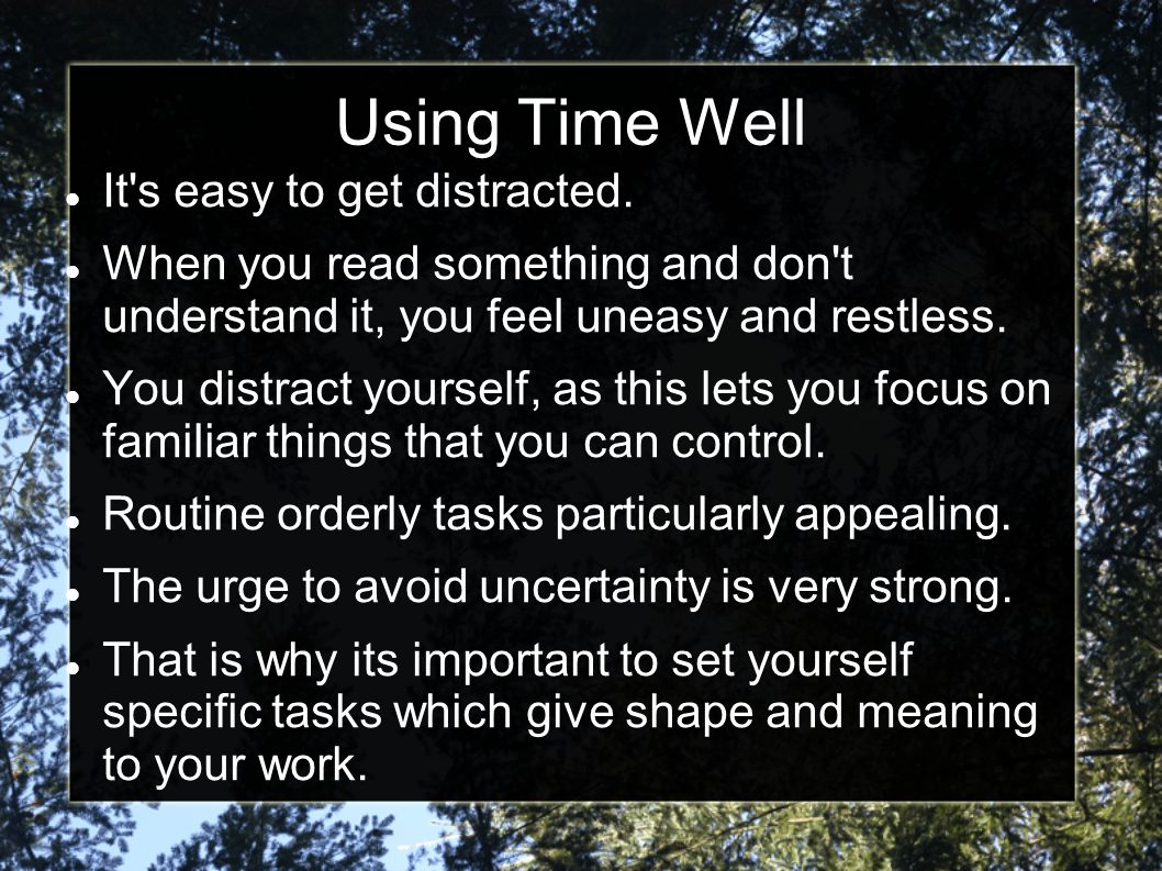 Using Time Well It s easy to get distracted.