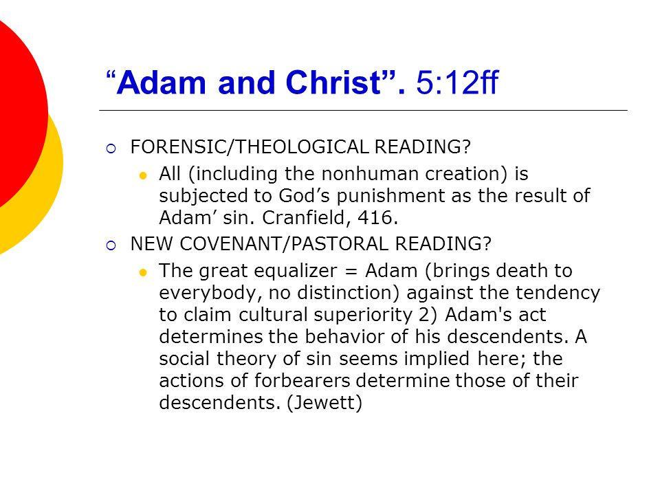 Adam and Christ . 5:12ff  FORENSIC/THEOLOGICAL READING.