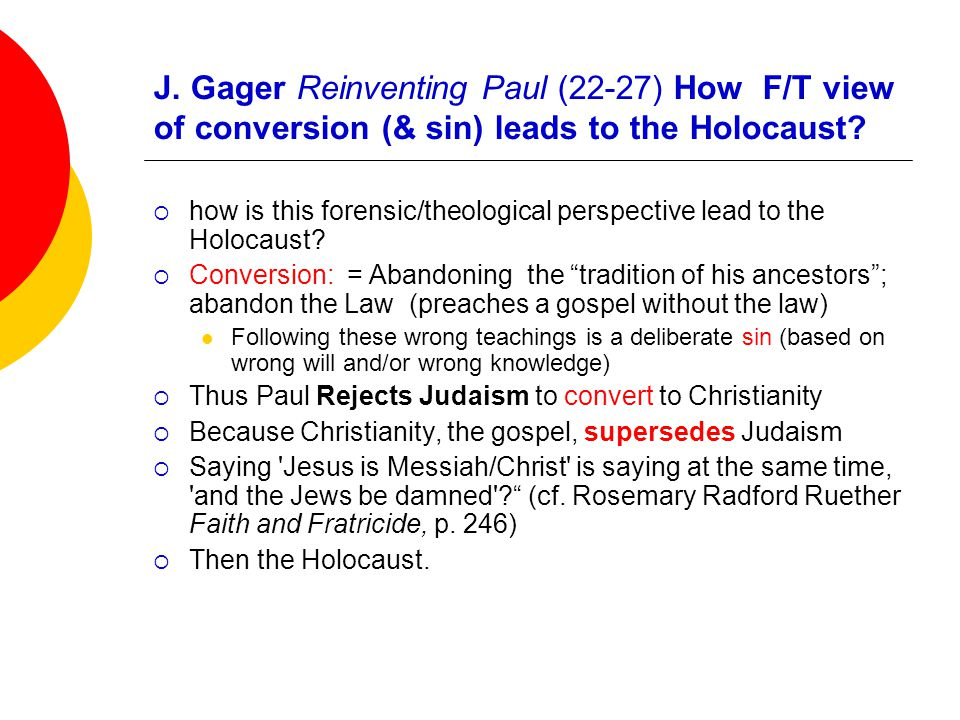 J. Gager Reinventing Paul (22-27) How F/T view of conversion (& sin) leads to the Holocaust.