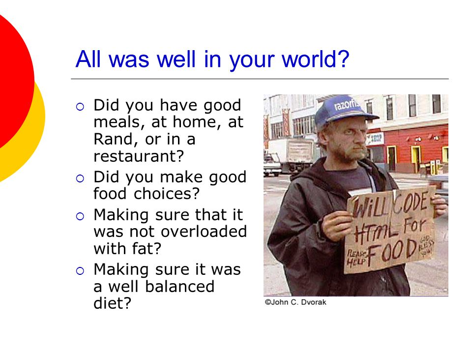All was well in your world.  Did you have good meals, at home, at Rand, or in a restaurant.