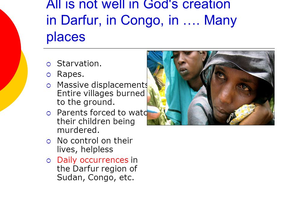 All is not well in God s creation in Darfur, in Congo, in ….