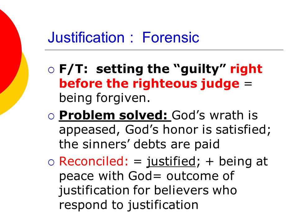 Justification : Forensic  F/T: setting the guilty right before the righteous judge = being forgiven.
