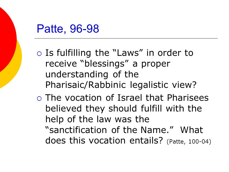 Patte, 96-98  Is fulfilling the Laws in order to receive blessings a proper understanding of the Pharisaic/Rabbinic legalistic view.